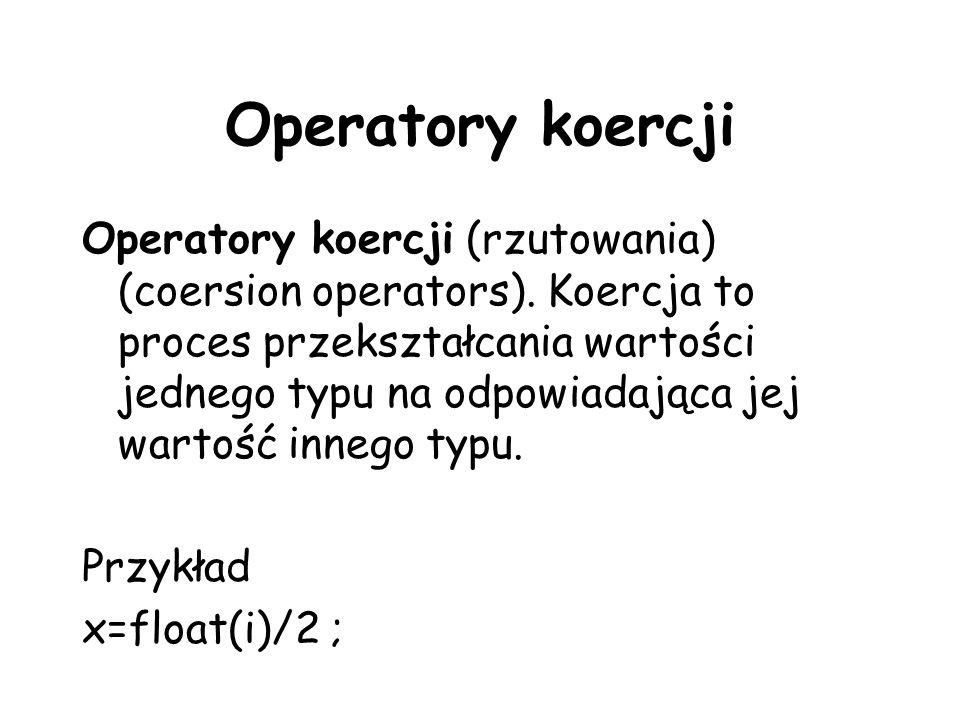 Operatory koercji Operatory koercji (rzutowania) (coersion operators). Koercja to proces przekształcania wartości jednego typu na odpowiadająca jej wa