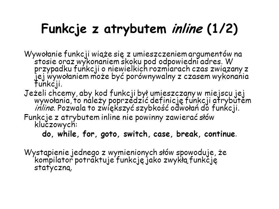 Funkcje z atrybutem inline (1/2) Wywołanie funkcji wiąże się z umieszczeniem argumentów na stosie oraz wykonaniem skoku pod odpowiedni adres.