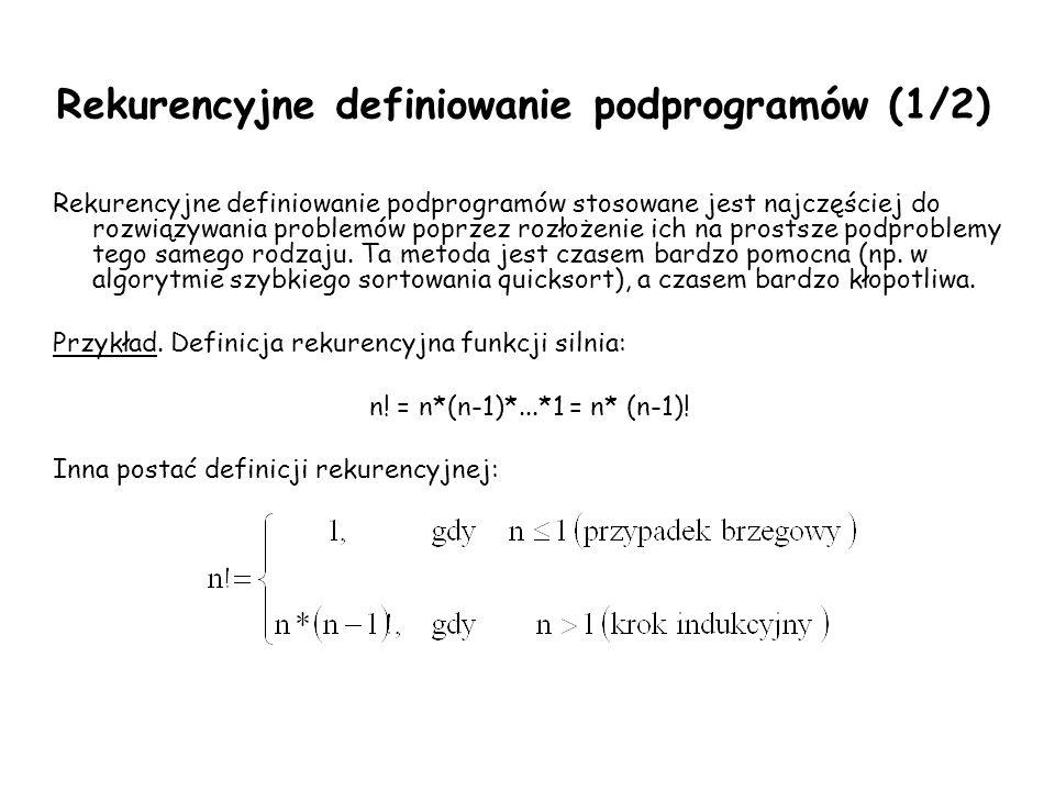 Rekurencyjne definiowanie podprogramów (1/2) Rekurencyjne definiowanie podprogramów stosowane jest najczęściej do rozwiązywania problemów poprzez rozłożenie ich na prostsze podproblemy tego samego rodzaju.