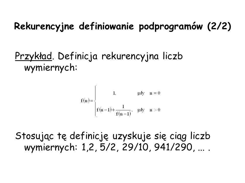 Rekurencyjne definiowanie podprogramów (2/2) Przykład. Definicja rekurencyjna liczb wymiernych: Stosując tę definicję uzyskuje się ciąg liczb wymierny