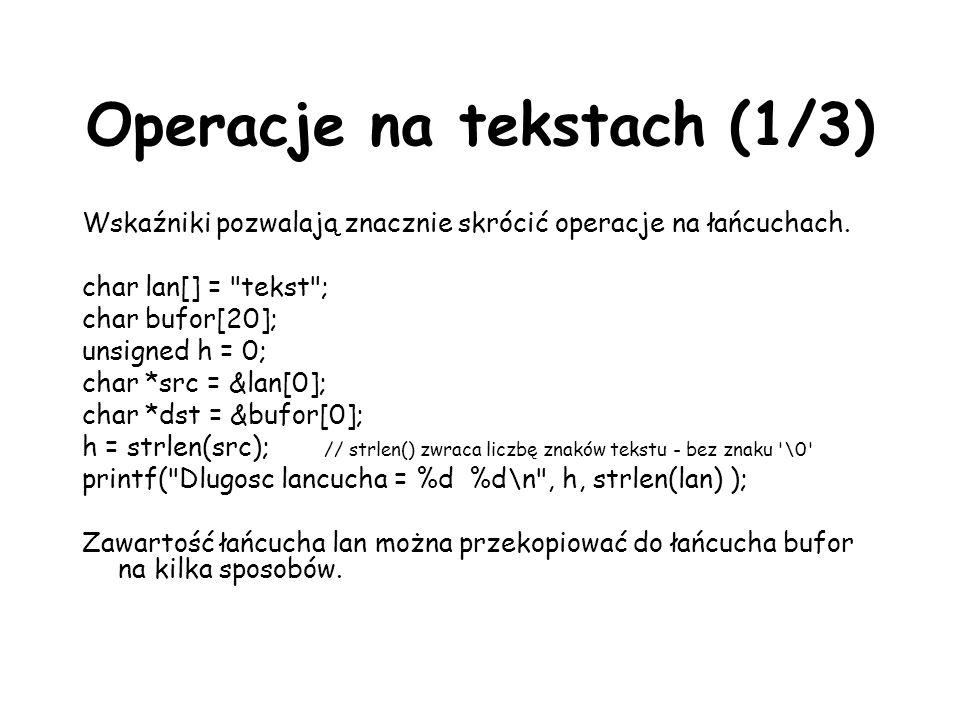 Operacje na tekstach (1/3) Wskaźniki pozwalają znacznie skrócić operacje na łańcuchach. char lan[] =