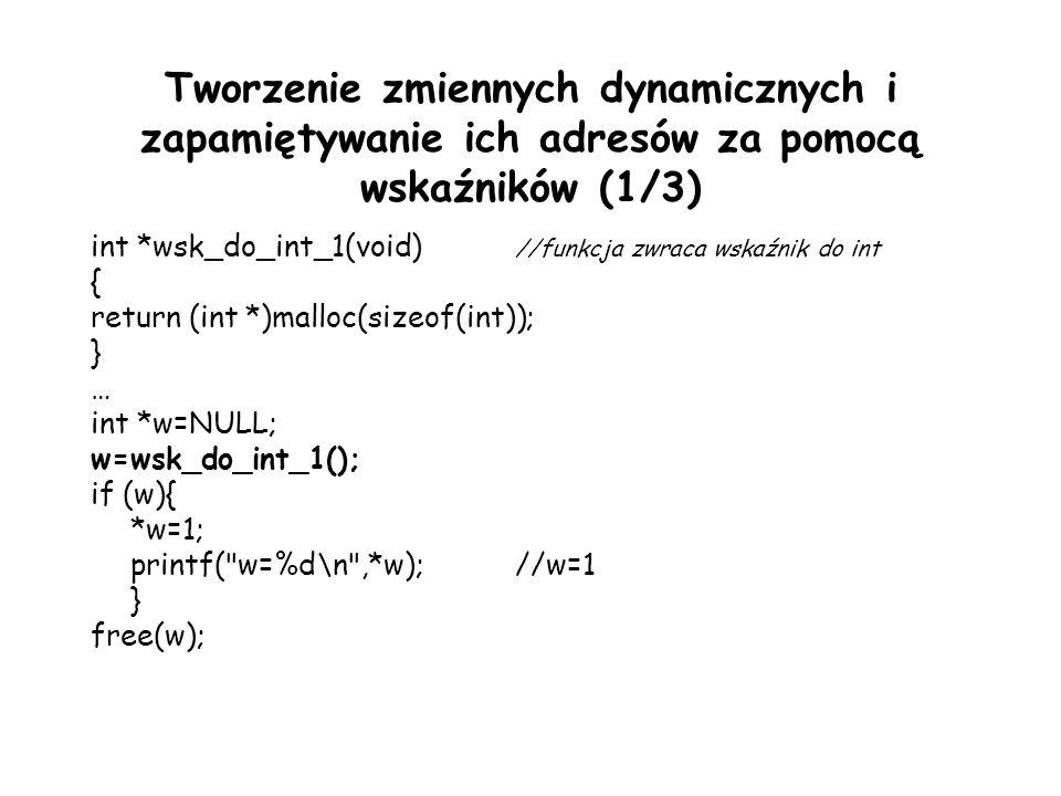 Tworzenie zmiennych dynamicznych i zapamiętywanie ich adresów za pomocą wskaźników (1/3) int *wsk_do_int_1(void) //funkcja zwraca wskaźnik do int { re