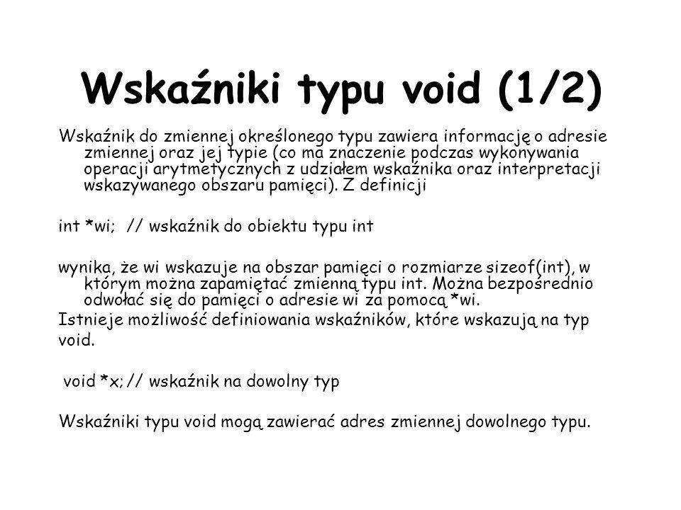 Wskaźniki typu void (1/2) Wskaźnik do zmiennej określonego typu zawiera informację o adresie zmiennej oraz jej typie (co ma znaczenie podczas wykonywa
