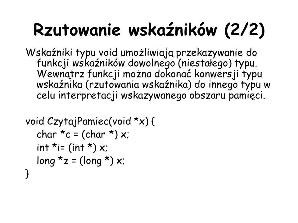 Rzutowanie wskaźników (2/2) Wskaźniki typu void umożliwiają przekazywanie do funkcji wskaźników dowolnego (niestałego) typu. Wewnątrz funkcji można do