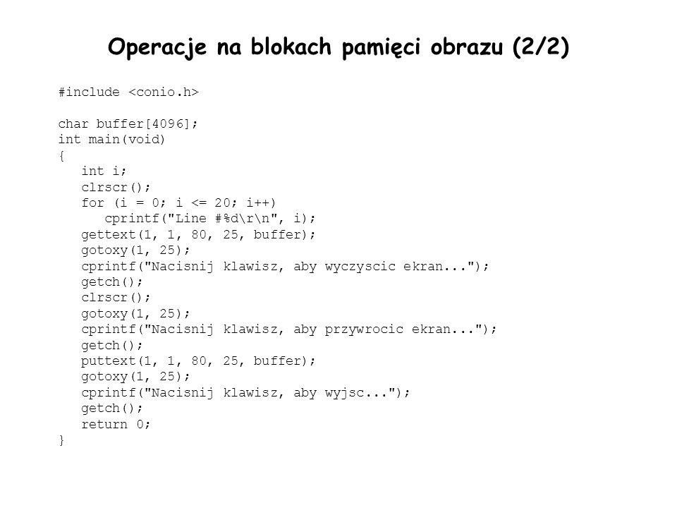 Operacje na blokach pamięci obrazu (2/2) #include char buffer[4096]; int main(void) { int i; clrscr(); for (i = 0; i <= 20; i++) cprintf(