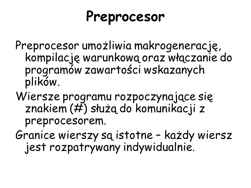 Preprocesor umożliwia makrogenerację, kompilację warunkową oraz włączanie do programów zawartości wskazanych plików.