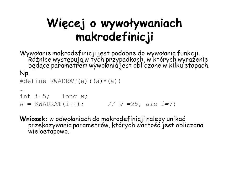 Więcej o wywoływaniach makrodefinicji Wywołanie makrodefinicji jest podobne do wywołania funkcji.
