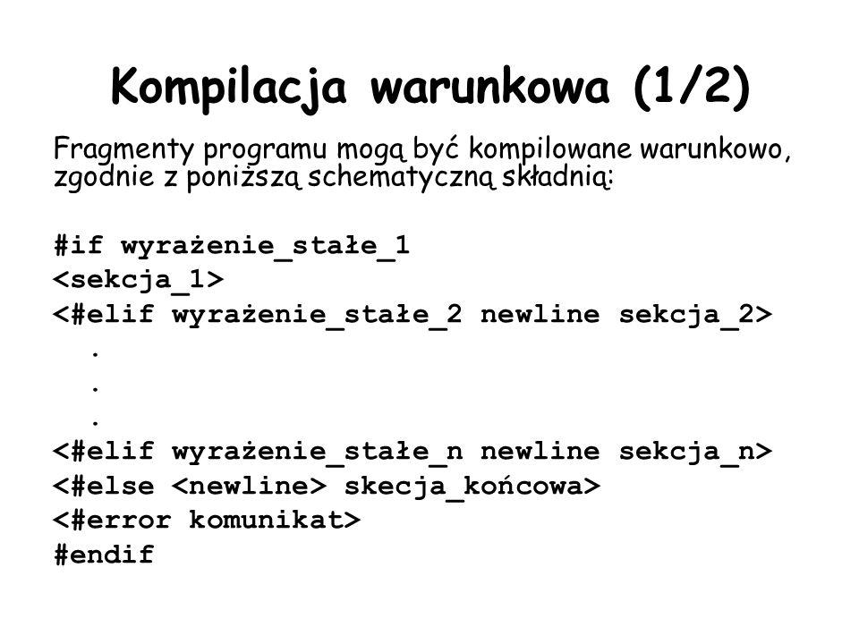 Kompilacja warunkowa (1/2) Fragmenty programu mogą być kompilowane warunkowo, zgodnie z poniższą schematyczną składnią: #if wyrażenie_stałe_1. skecja_