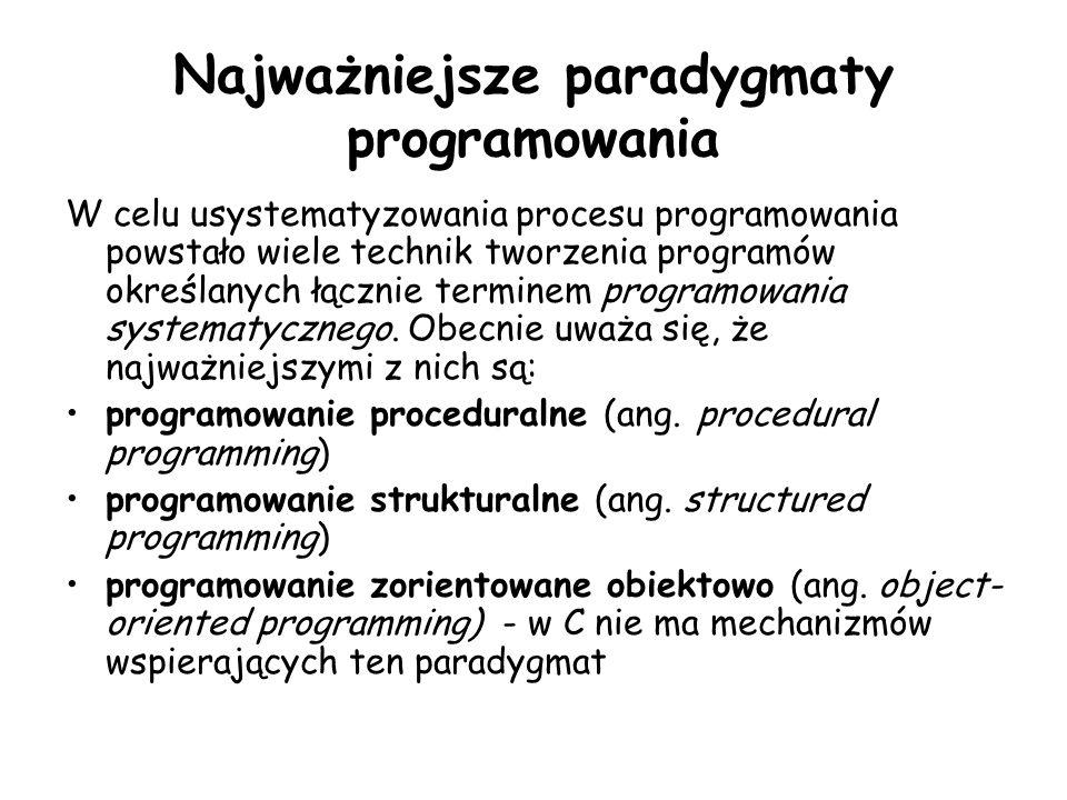 Najważniejsze paradygmaty programowania W celu usystematyzowania procesu programowania powstało wiele technik tworzenia programów określanych łącznie terminem programowania systematycznego.