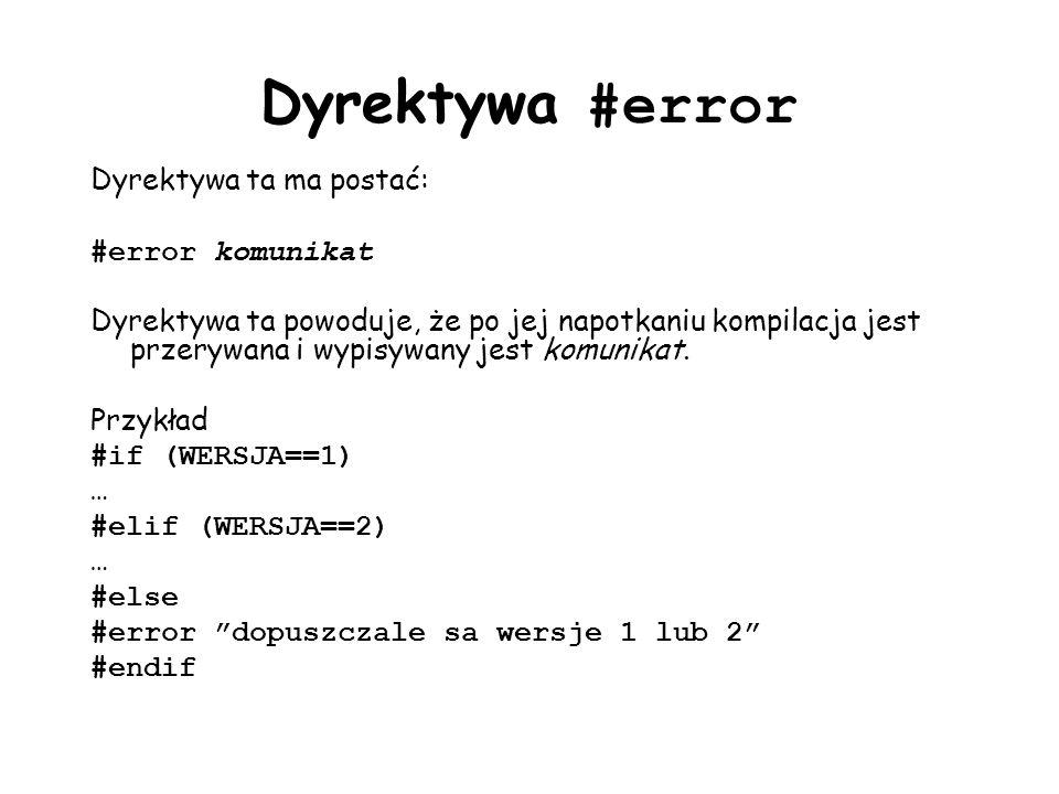 Dyrektywa #error Dyrektywa ta ma postać: #error komunikat Dyrektywa ta powoduje, że po jej napotkaniu kompilacja jest przerywana i wypisywany jest komunikat.