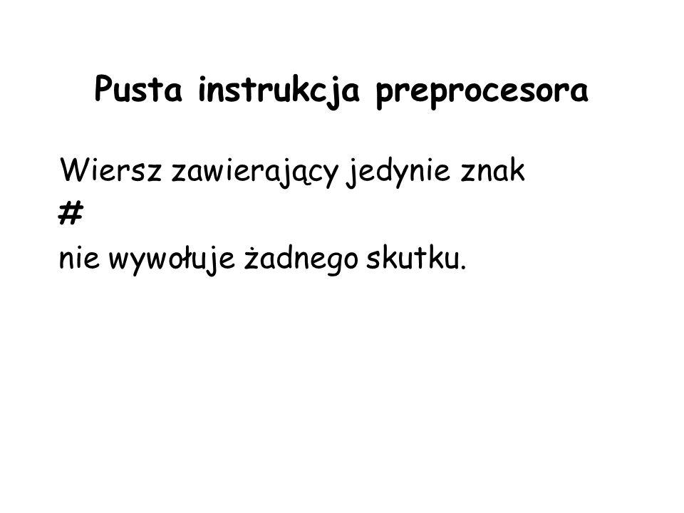Pusta instrukcja preprocesora Wiersz zawierający jedynie znak # nie wywołuje żadnego skutku.