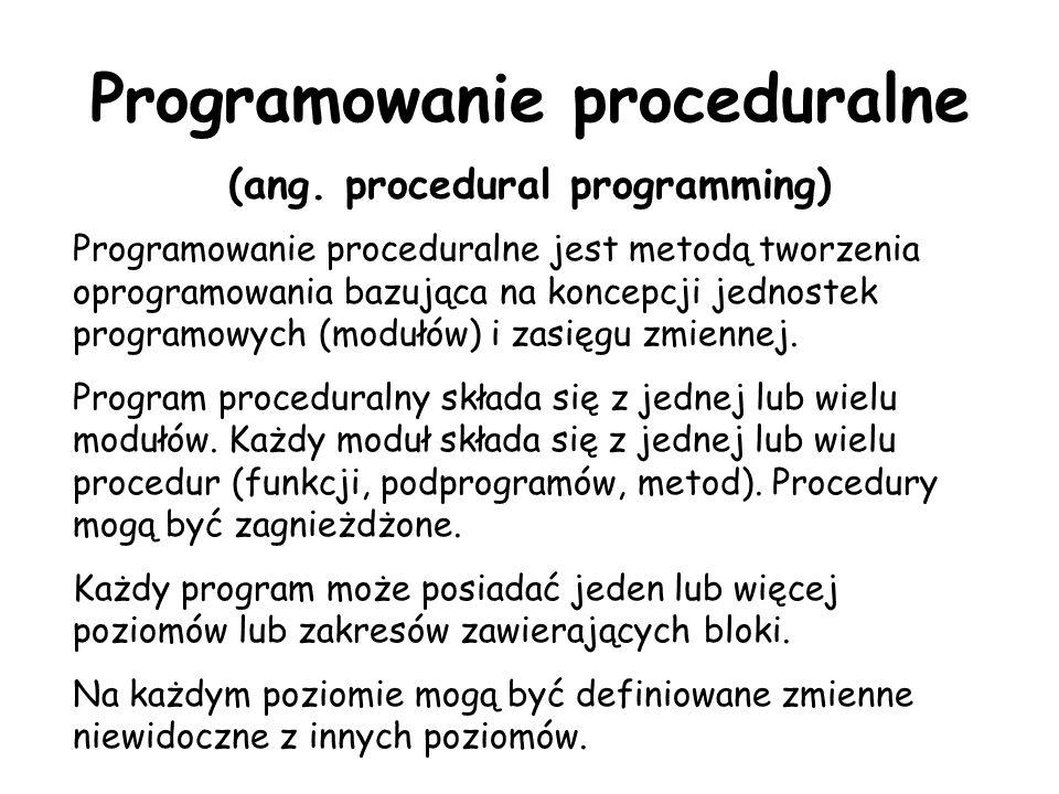 Programowanie proceduralne (ang. procedural programming) Programowanie proceduralne jest metodą tworzenia oprogramowania bazująca na koncepcji jednost