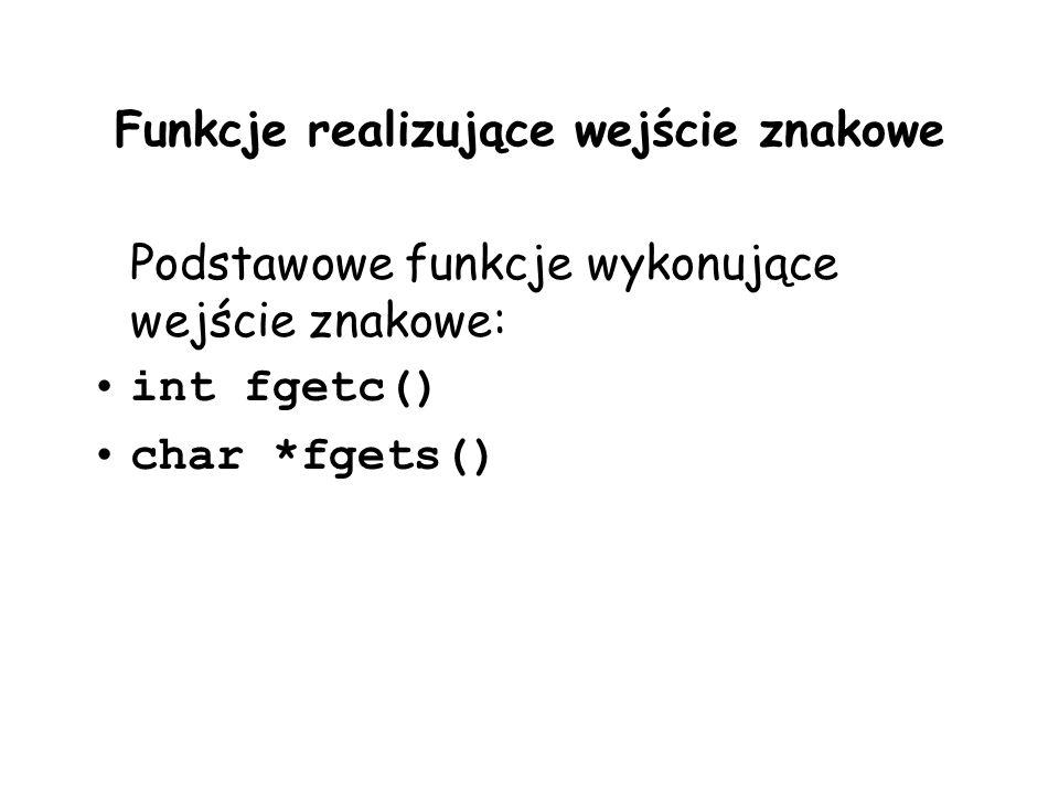 Funkcje realizujące wejście znakowe Podstawowe funkcje wykonujące wejście znakowe: int fgetc() char *fgets()