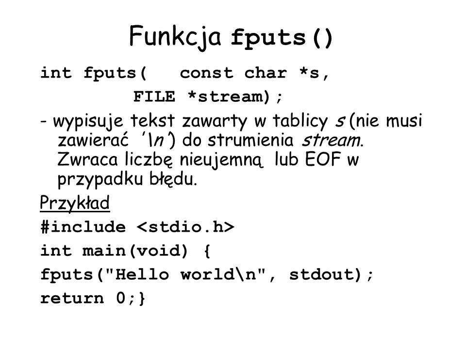 Funkcja fputs() int fputs(const char *s, FILE *stream); - wypisuje tekst zawarty w tablicy s (nie musi zawierać '\n') do strumienia stream. Zwraca lic