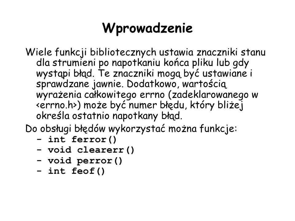 Wprowadzenie Wiele funkcji bibliotecznych ustawia znaczniki stanu dla strumieni po napotkaniu końca pliku lub gdy wystąpi błąd. Te znaczniki mogą być