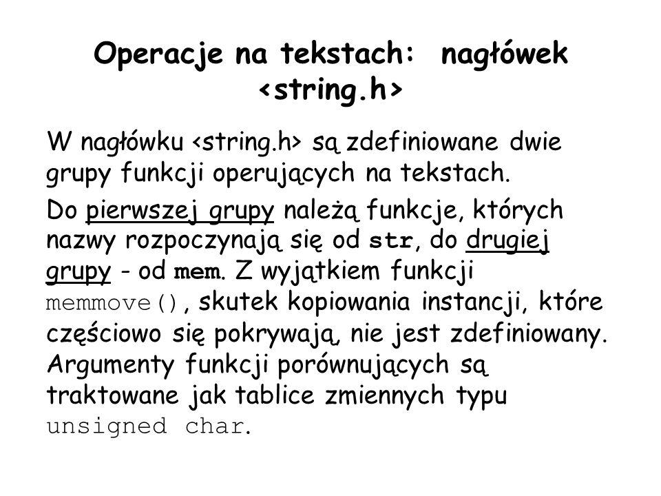 Operacje na tekstach: nagłówek W nagłówku są zdefiniowane dwie grupy funkcji operujących na tekstach.