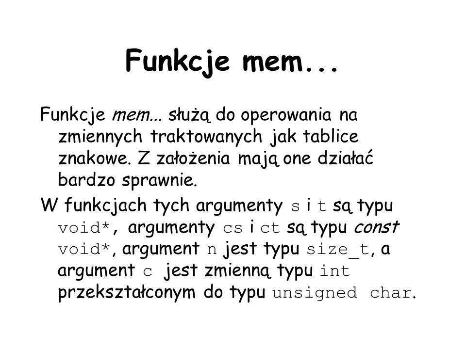 Funkcje mem...Funkcje mem... służą do operowania na zmiennych traktowanych jak tablice znakowe.