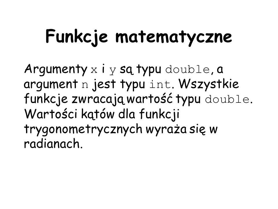 Funkcje matematyczne Argumenty x i y są typu double, a argument n jest typu int.