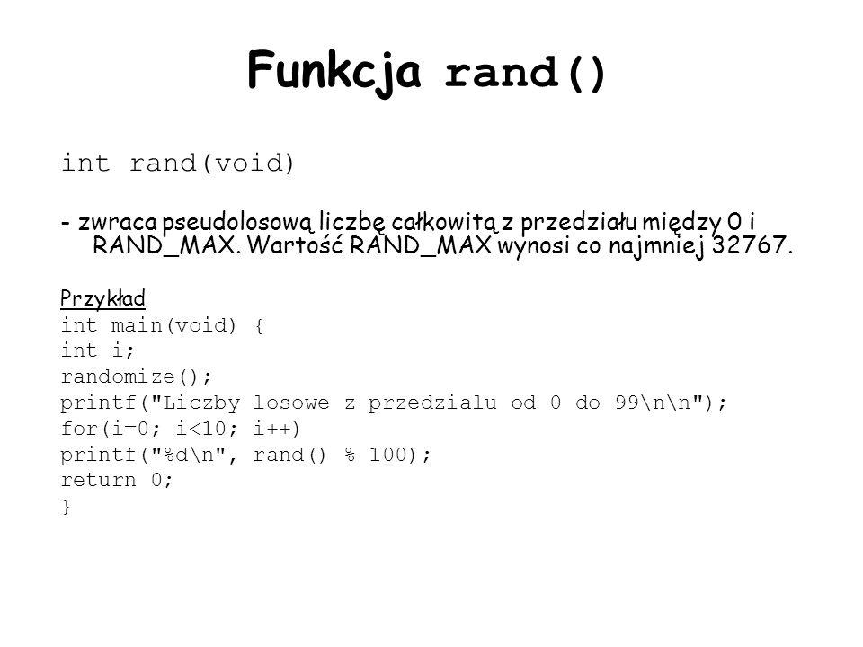 Funkcja rand() int rand(void) - zwraca pseudolosową liczbę całkowitą z przedziału między 0 i RAND_MAX.