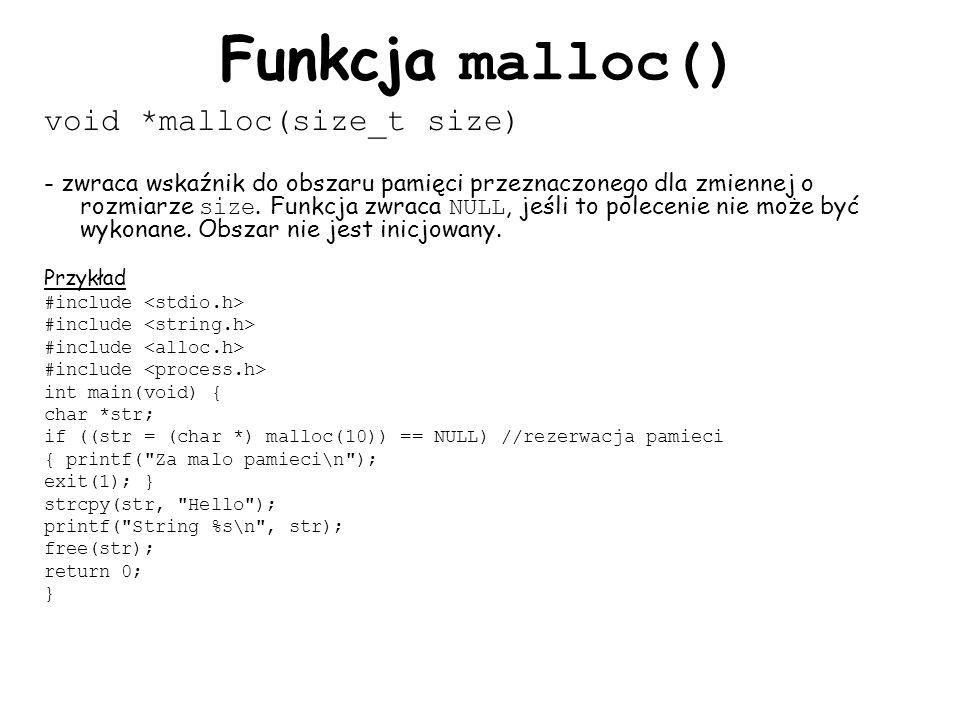 Funkcja malloc() void *malloc(size_t size) - zwraca wskaźnik do obszaru pamięci przeznaczonego dla zmiennej o rozmiarze size.