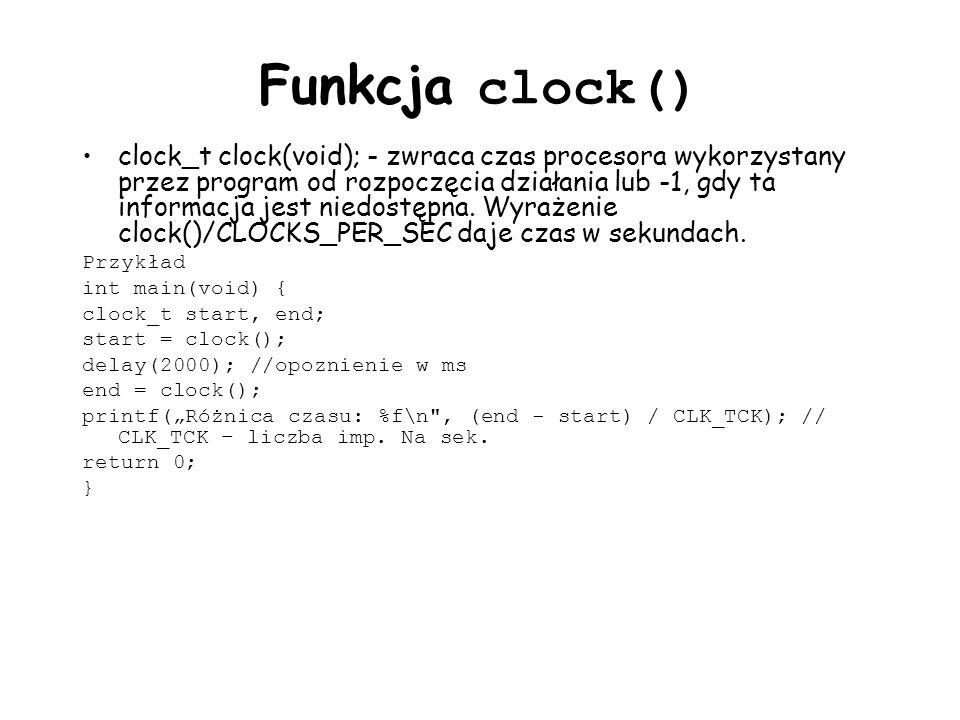 Funkcja clock() clock_t clock(void); - zwraca c