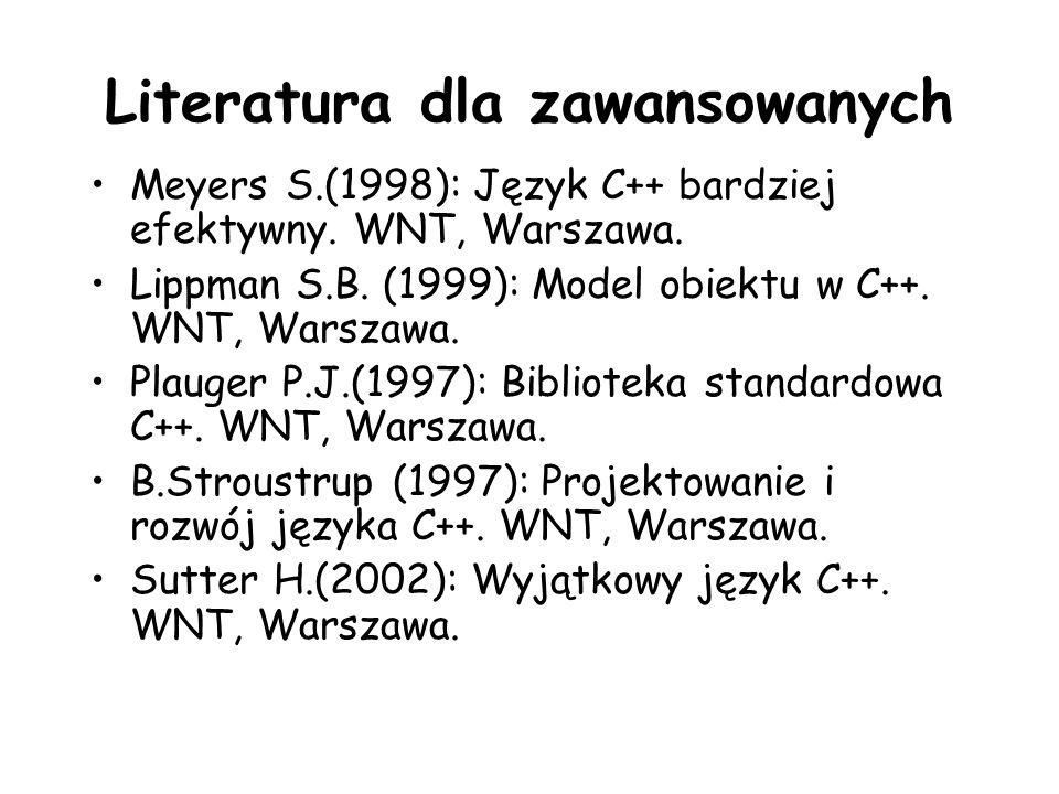 Literatura dla zawansowanych Meyers S.(1998): Język C++ bardziej efektywny. WNT, Warszawa. Lippman S.B. (1999): Model obiektu w C++. WNT, Warszawa. Pl