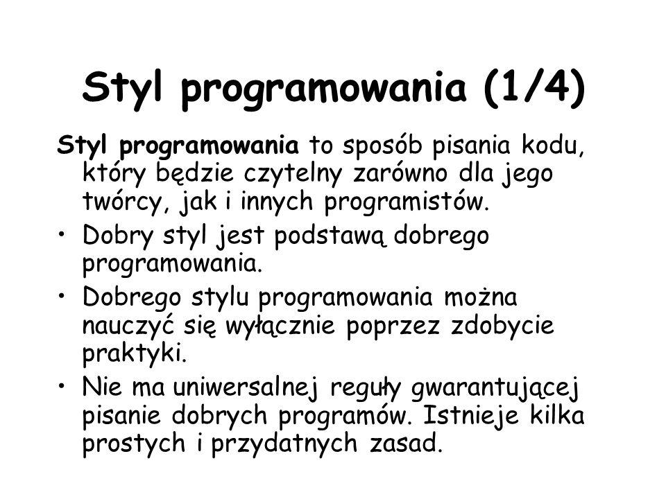 Styl programowania (1/4) Styl programowania to sposób pisania kodu, który będzie czytelny zarówno dla jego twórcy, jak i innych programistów.