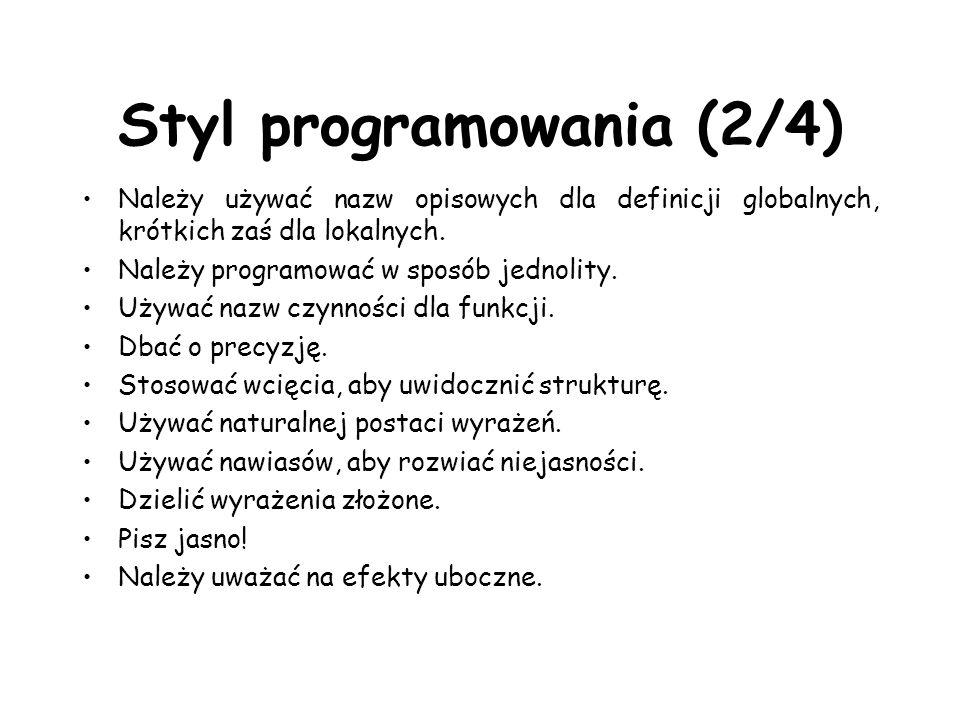 Styl programowania (2/4) Należy używać nazw opisowych dla definicji globalnych, krótkich zaś dla lokalnych. Należy programować w sposób jednolity. Uży