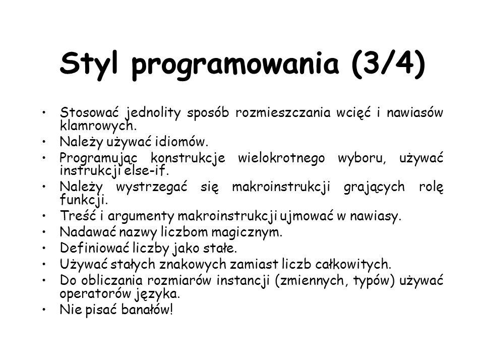Styl programowania (3/4) Stosować jednolity sposób rozmieszczania wcięć i nawiasów klamrowych. Należy używać idiomów. Programując konstrukcje wielokro