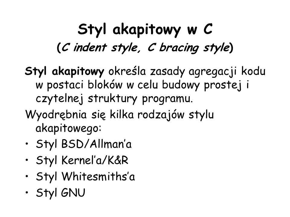 Styl akapitowy w C (C indent style, C bracing style) Styl akapitowy określa zasady agregacji kodu w postaci bloków w celu budowy prostej i czytelnej struktury programu.