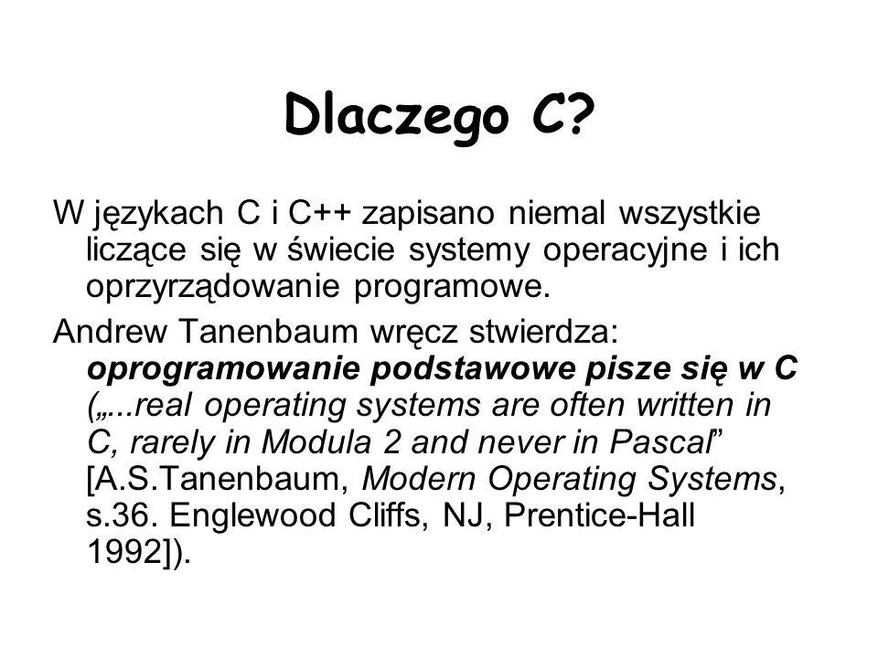 Historia C 1968 – 1973 okres tworzenia C 1973 rekomiplacja jądra UNIX napisanego w C 1978 Dennis Ritchie and Brian Kernighan publikują książkę The C Programming Language (zwana białą księgą C lub K&R).