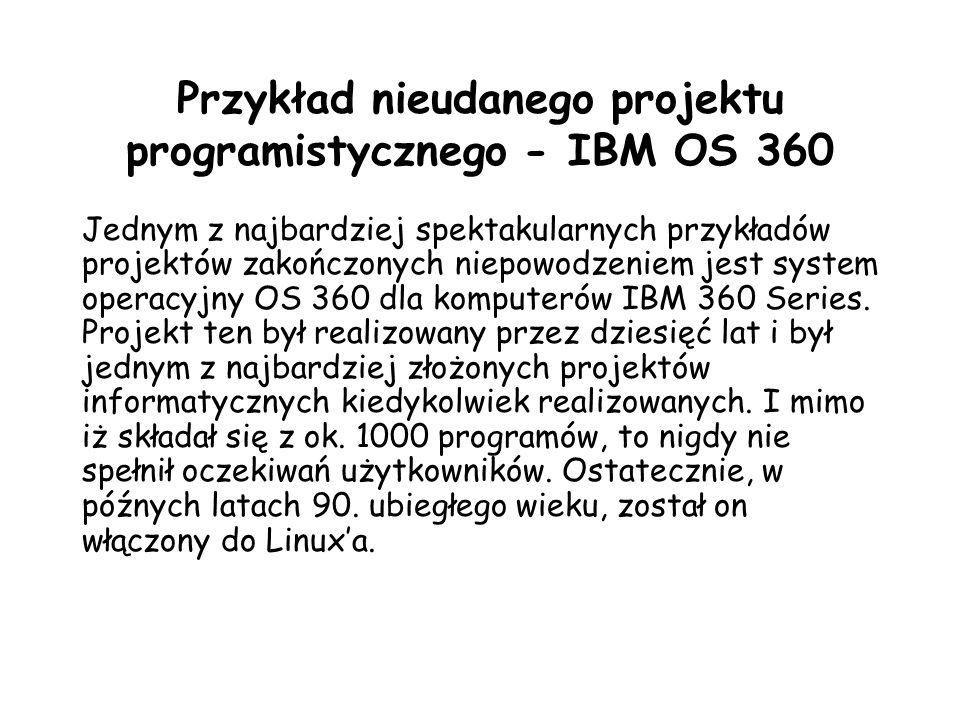 Przykład nieudanego projektu programistycznego - IBM OS 360 Jednym z najbardziej spektakularnych przykładów projektów zakończonych niepowodzeniem jest system operacyjny OS 360 dla komputerów IBM 360 Series.