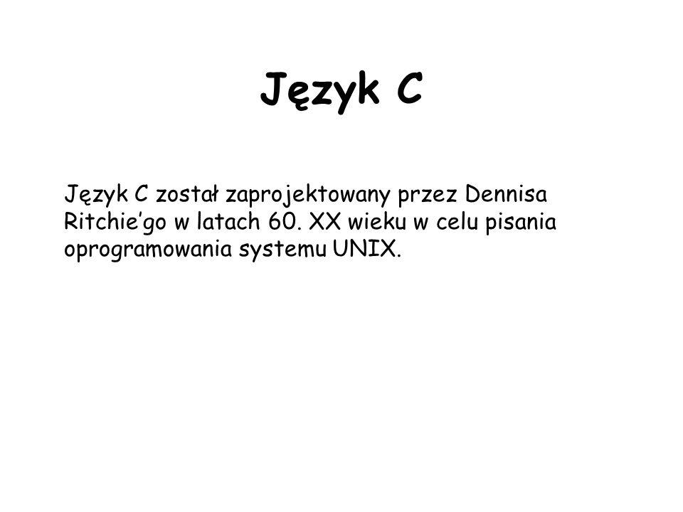 Język C został zaprojektowany przez Dennisa Ritchiego w latach 60. XX wieku w celu pisania oprogramowania systemu UNIX.