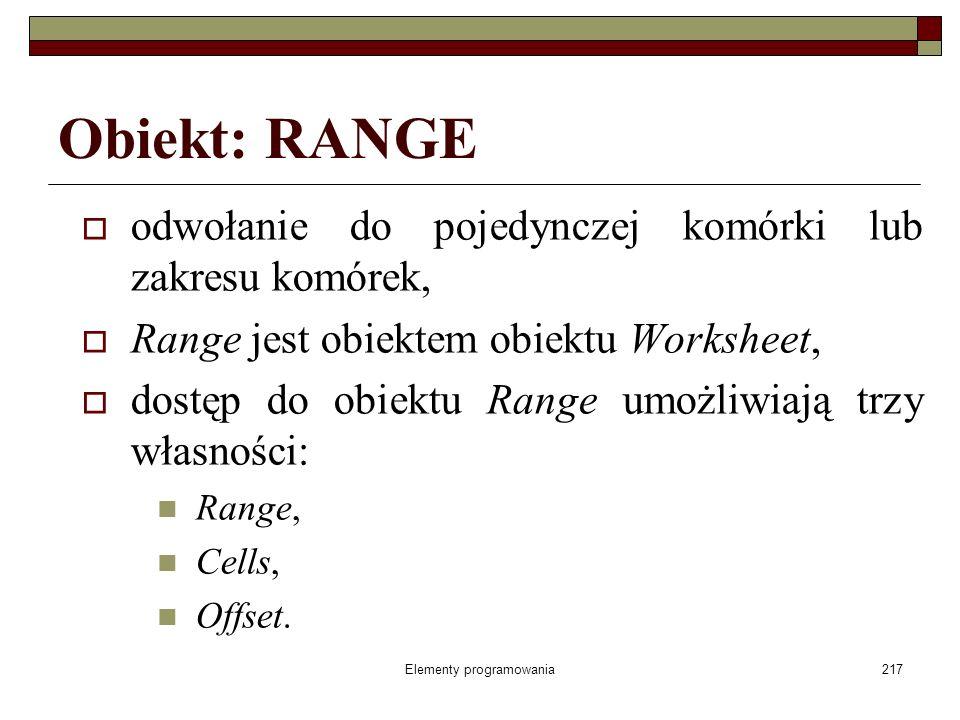 Elementy programowania217 Obiekt: RANGE odwołanie do pojedynczej komórki lub zakresu komórek, Range jest obiektem obiektu Worksheet, dostęp do obiektu