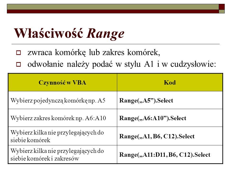 218 Właściwość Range zwraca komórkę lub zakres komórek, odwołanie należy podać w stylu A1 i w cudzysłowie: Czynność w VBAKod Wybierz pojedynczą komórk
