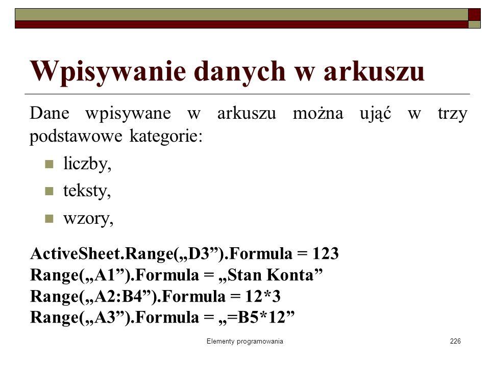 Elementy programowania226 Wpisywanie danych w arkuszu Dane wpisywane w arkuszu można ująć w trzy podstawowe kategorie: liczby, teksty, wzory, ActiveSh