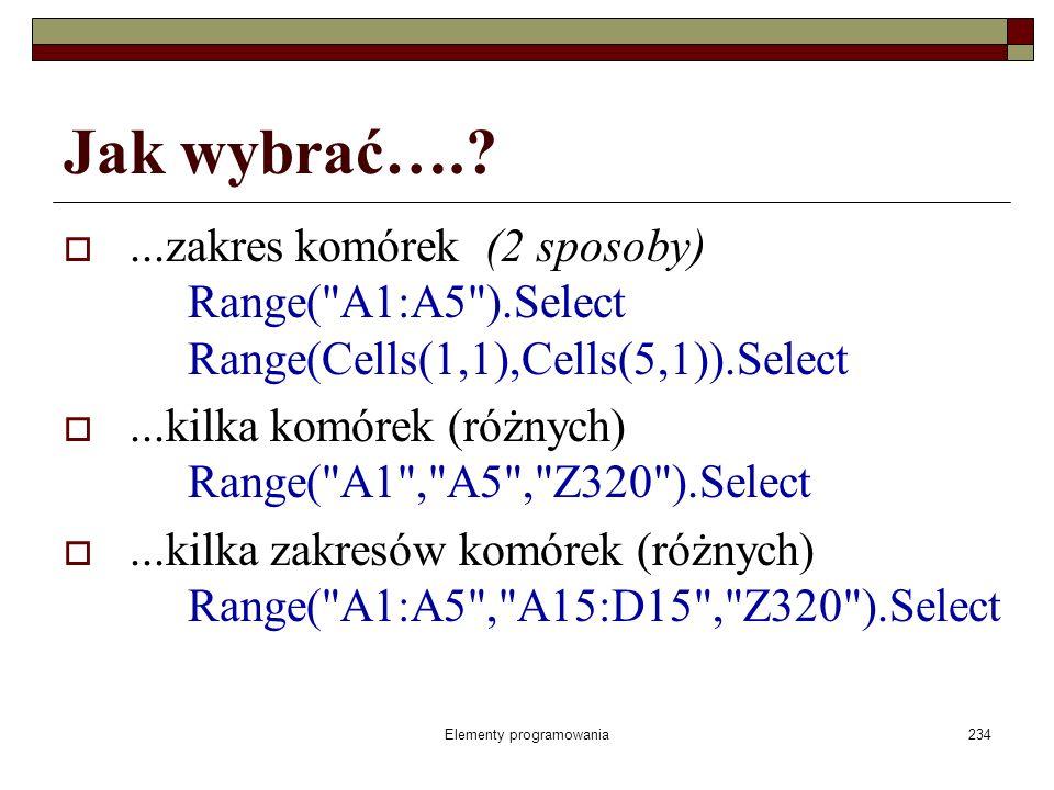 Elementy programowania234 Jak wybrać….?...zakres komórek (2 sposoby) Range(