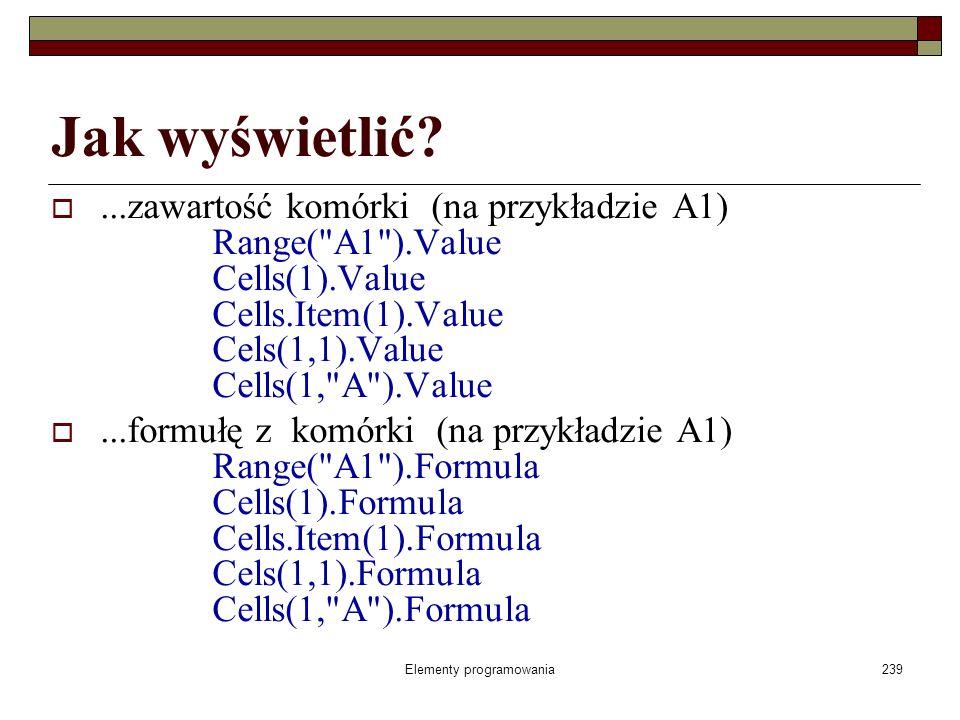Elementy programowania239 Jak wyświetlić?...zawartość komórki (na przykładzie A1) Range(