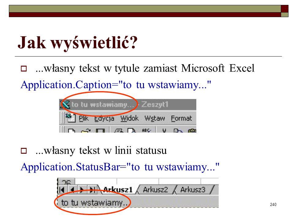 Elementy programowania240 Jak wyświetlić?...własny tekst w tytule zamiast Microsoft Excel Application.Caption=