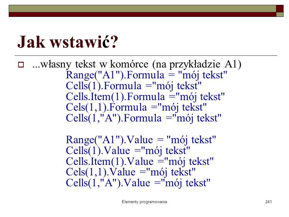 Elementy programowania241 Jak wstawić?...własny tekst w komórce (na przykładzie A1) Range(