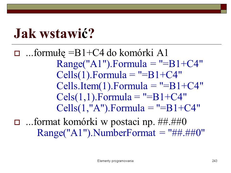 Elementy programowania243 Jak wstawić?...formułę =B1+C4 do komórki A1 Range(