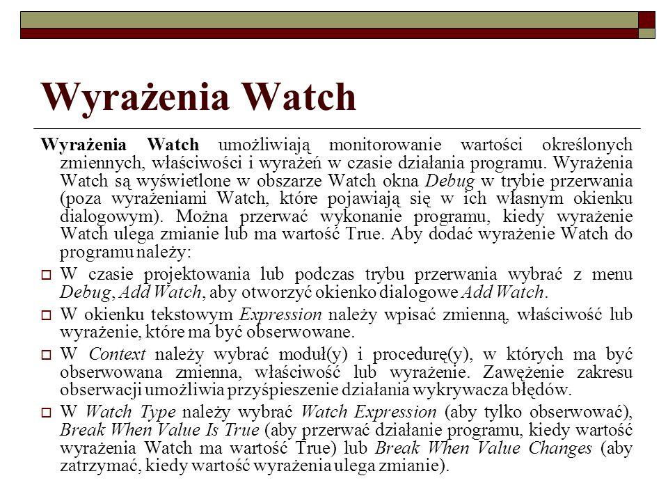 Wyrażenia Watch Wyrażenia Watch umożliwiają monitorowanie wartości określonych zmiennych, właściwości i wyrażeń w czasie działania programu. Wyrażenia