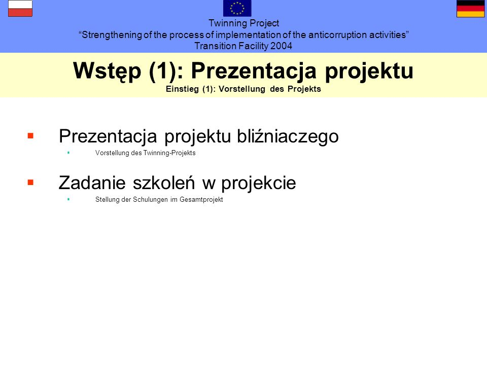 Twinning Project Strengthening of the process of implementation of the anticorruption activities Transition Facility 2004 Wstęp (1): Prezentacja proje