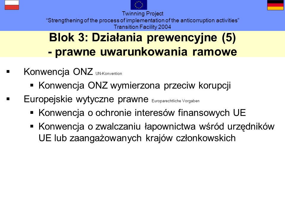 Twinning Project Strengthening of the process of implementation of the anticorruption activities Transition Facility 2004 Blok 3: Działania prewencyjn