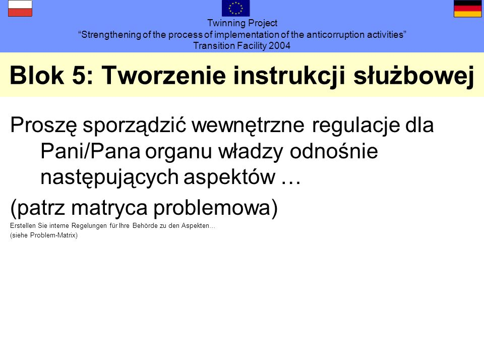 Twinning Project Strengthening of the process of implementation of the anticorruption activities Transition Facility 2004 Blok 5: Tworzenie instrukcji