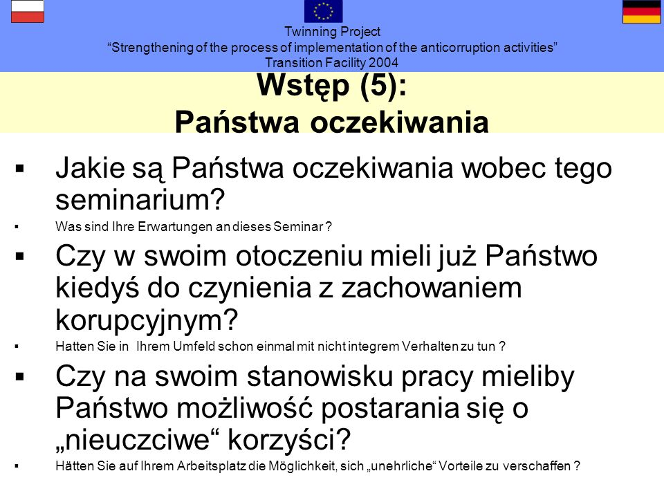 Twinning Project Strengthening of the process of implementation of the anticorruption activities Transition Facility 2004 Wstęp (5): Państwa oczekiwania Jakie są Państwa oczekiwania wobec tego seminarium.