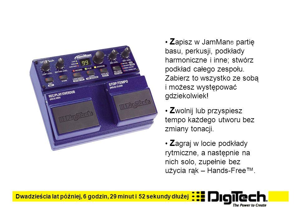 Z apisz w JamMan ® partię basu, perkusji, podkłady harmoniczne i inne; stwórz podkład całego zespołu. Zabierz to wszystko ze sobą i możesz występować