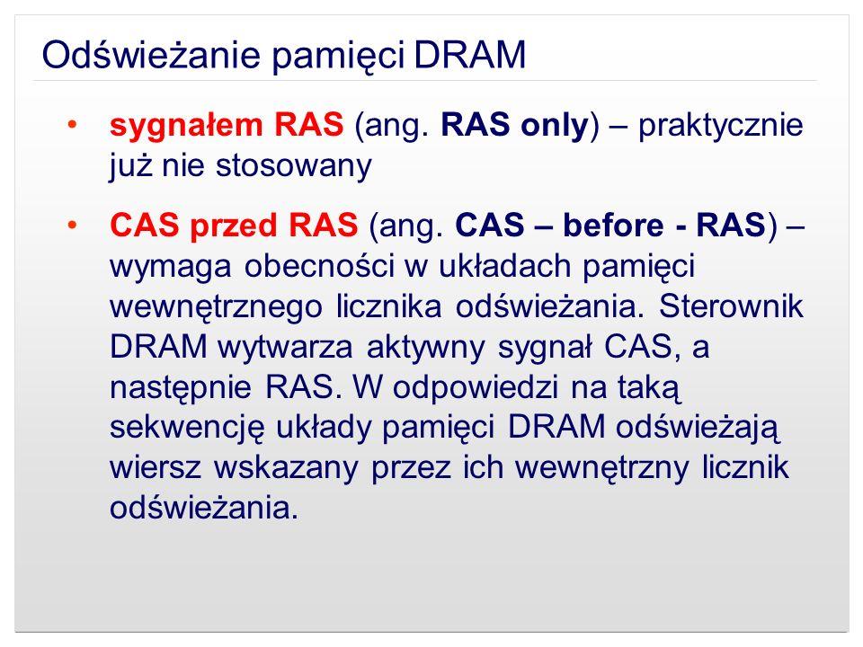 Odświeżanie pamięci DRAM sygnałem RAS (ang. RAS only) – praktycznie już nie stosowany CAS przed RAS (ang. CAS – before - RAS) – wymaga obecności w ukł