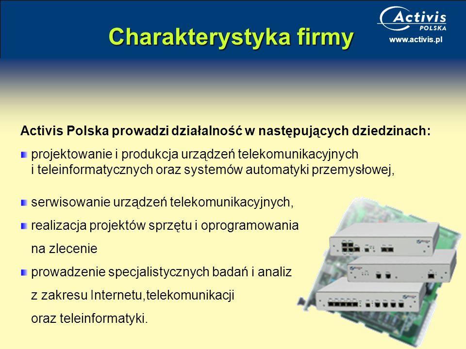 www.activis.pl Charakterystyka firmy Activis Polska prowadzi działalność w następujących dziedzinach: projektowanie i produkcja urządzeń telekomunikac