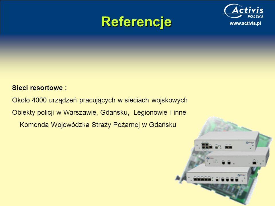 www.activis.pl Referencje Sieci resortowe : Około 4000 urządzeń pracujących w sieciach wojskowych Obiekty policji w Warszawie, Gdańsku, Legionowie i i